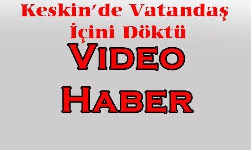 Keskinli Vatandaşlar İçini Döktü(Video Haber)