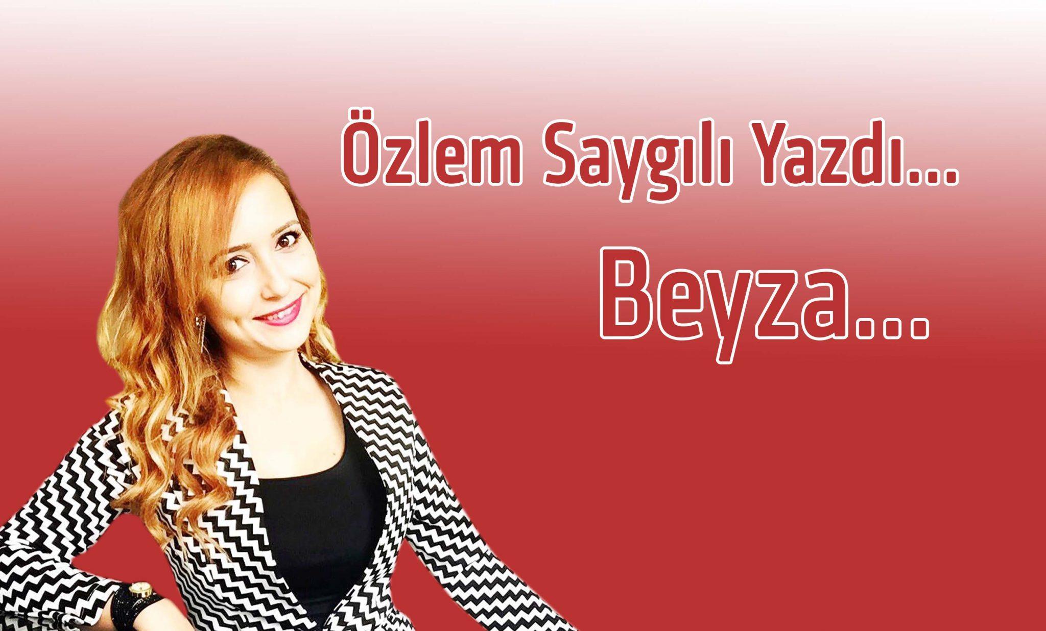 Beyza…