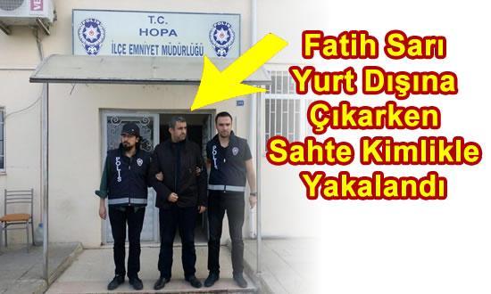 Fatih Sarı HOPA'da Yakalandı