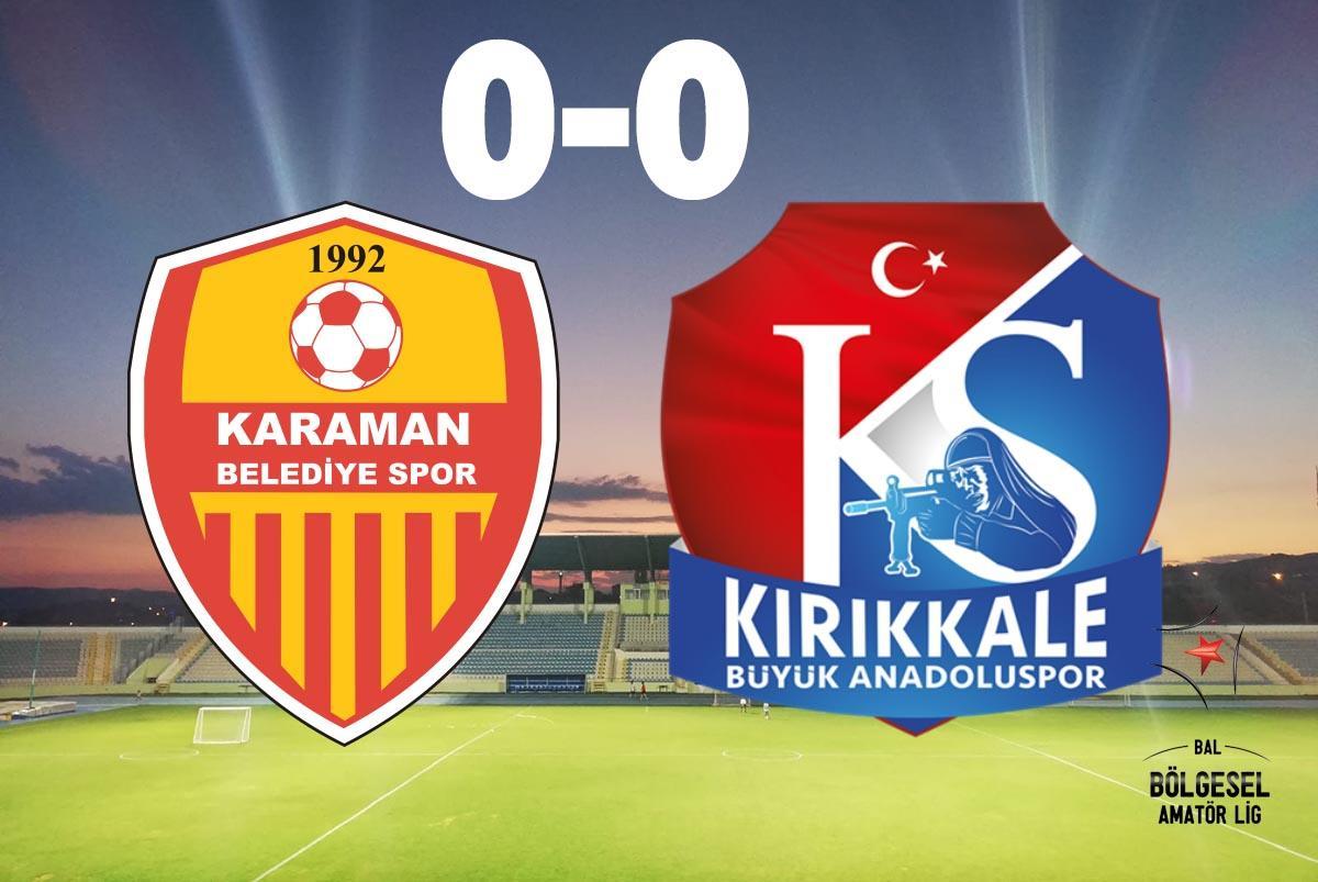 Bölgesel amatör lig, 6. Grubun lideri Kırıkkale Büyük Anadoluspor, bugün 6. sırada bulunan Karaman Belediyespor'a misafir olduğu maçta berabere kaldı.